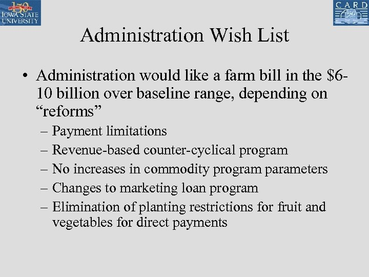 Administration Wish List • Administration would like a farm bill in the $610 billion