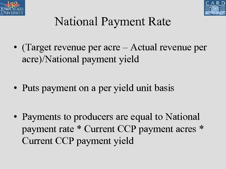 National Payment Rate • (Target revenue per acre – Actual revenue per acre)/National payment
