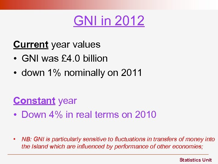 GNI in 2012 Current year values • GNI was £ 4. 0 billion •