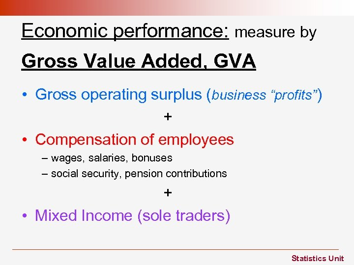 "Economic performance: measure by Gross Value Added, GVA • Gross operating surplus (business ""profits"")"