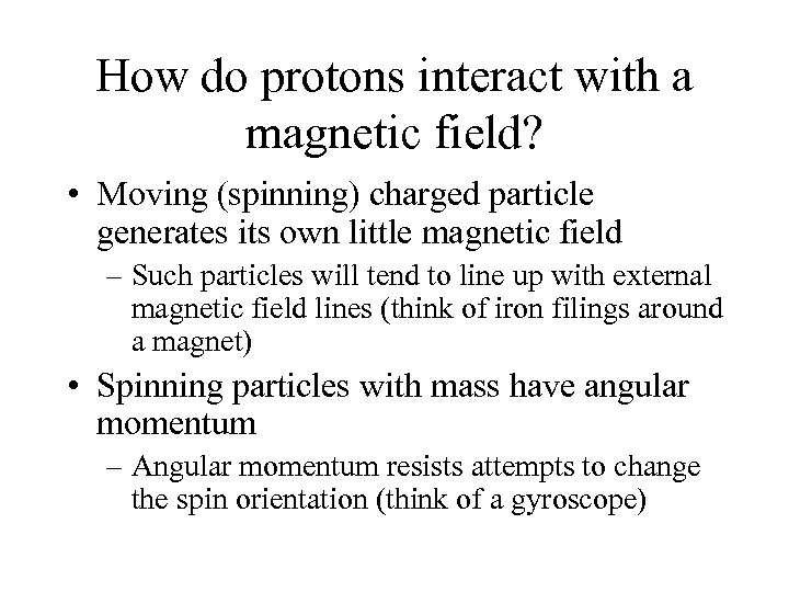 How do protons interact with a magnetic field? • Moving (spinning) charged particle generates