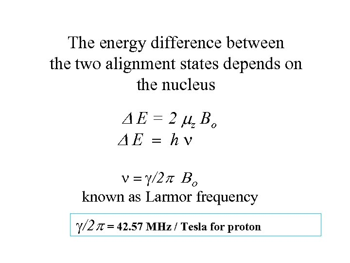 The energy difference between the two alignment states depends on the nucleus D E