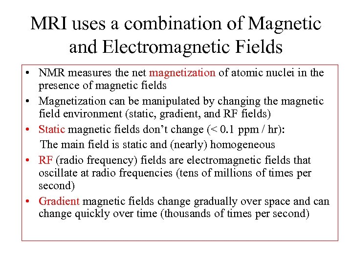 MRI uses a combination of Magnetic and Electromagnetic Fields • NMR measures the net