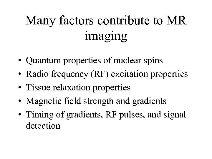 Many factors contribute to MR imaging • • • Quantum properties of nuclear spins