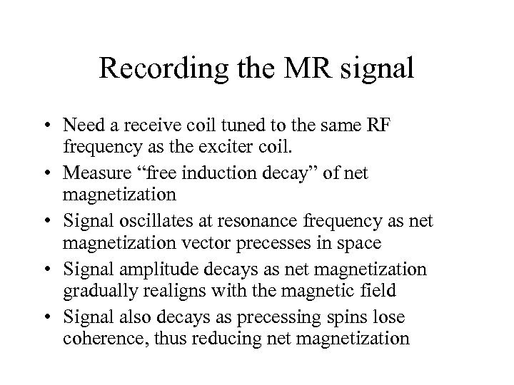 Recording the MR signal • Need a receive coil tuned to the same RF