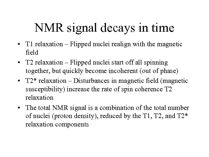 NMR signal decays in time • T 1 relaxation – Flipped nuclei realign with