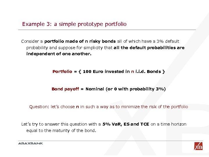 Example 3: a simple prototype portfolio Consider a portfolio made of n risky bonds