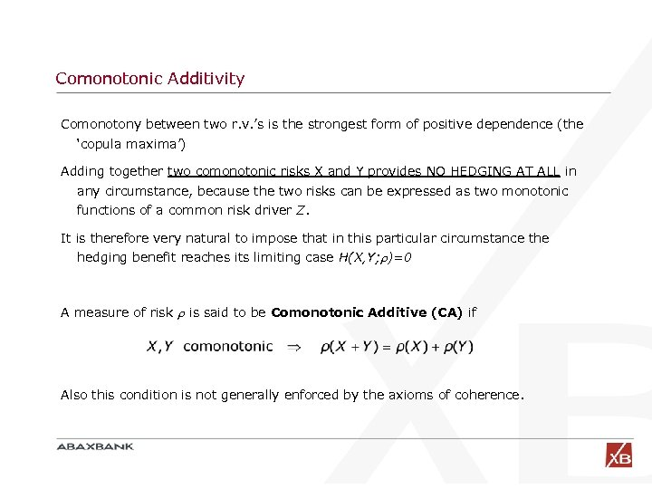 Comonotonic Additivity Comonotony between two r. v. 's is the strongest form of positive