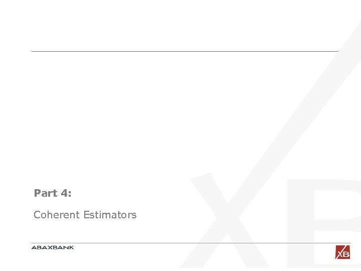 Part 4: Coherent Estimators