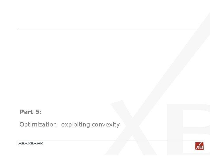 Part 5: Optimization: exploiting convexity