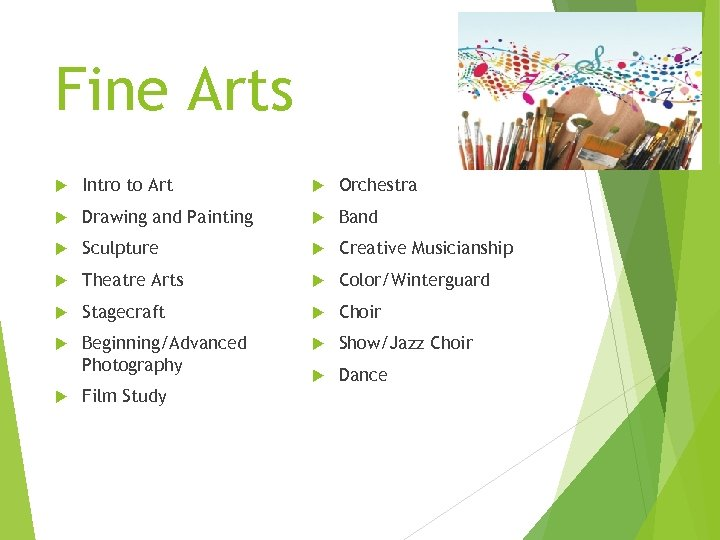 Fine Arts Intro to Art Orchestra Drawing and Painting Band Sculpture Creative Musicianship Theatre