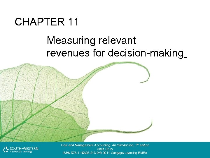 CHAPTER 11 Measuring relevant costs and revenues for decision-making Cost and Management Accounting: An