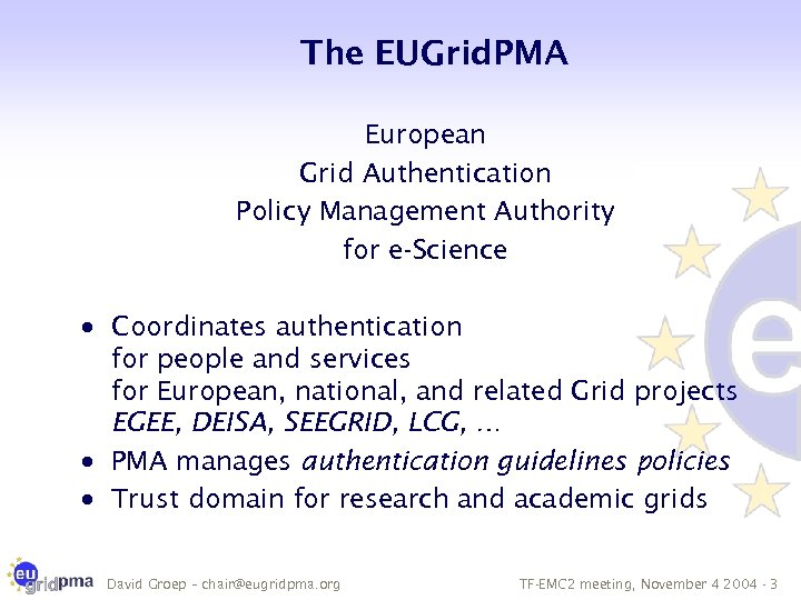 The EUGrid. PMA European Grid Authentication Policy Management Authority for e-Science · Coordinates authentication