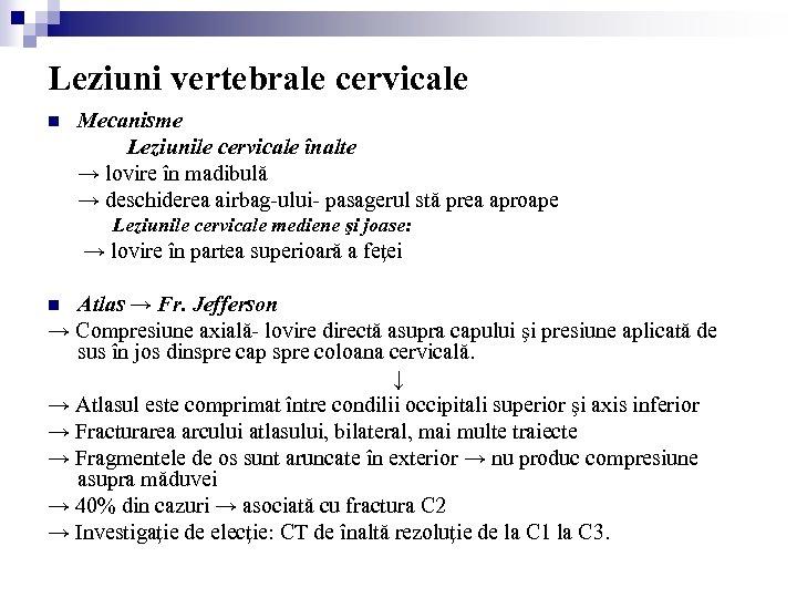 Leziuni vertebrale cervicale n Mecanisme Leziunile cervicale înalte → lovire în madibulă → deschiderea