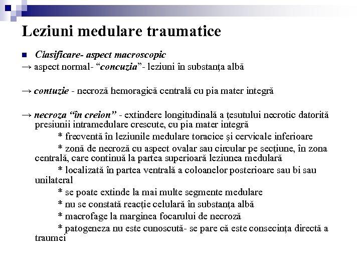 """Leziuni medulare traumatice Clasificare- aspect macroscopic → aspect normal- """"concuzia""""- leziuni în substanţa albă"""