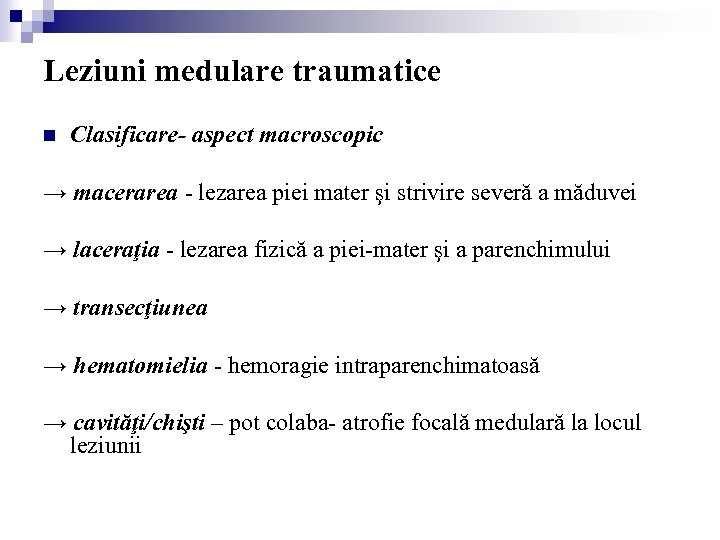Leziuni medulare traumatice n Clasificare- aspect macroscopic → macerarea - lezarea piei mater şi