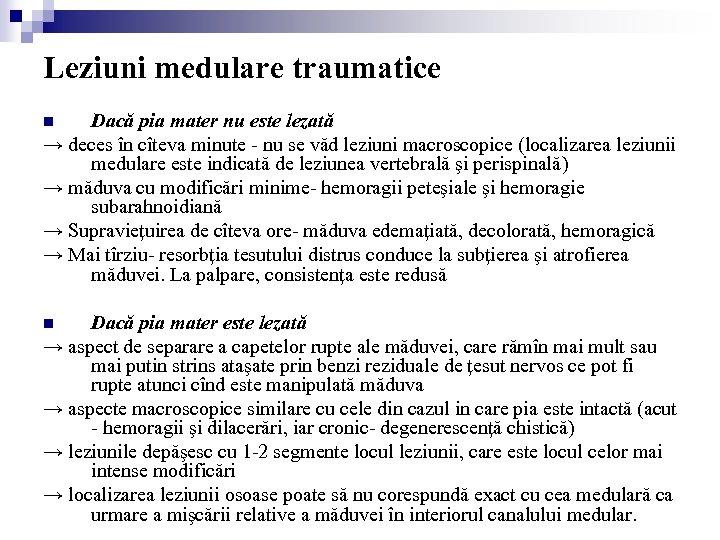 Leziuni medulare traumatice Dacă pia mater nu este lezată → deces în cîteva minute