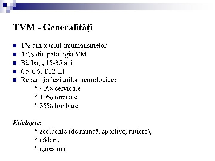 TVM - Generalităţi n n n 1% din totalul traumatismelor 43% din patologia VM