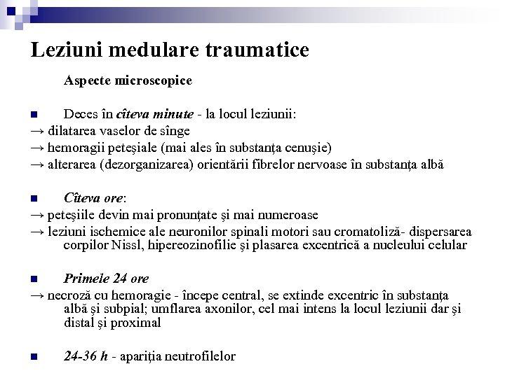 Leziuni medulare traumatice Aspecte microscopice Deces în cîteva minute - la locul leziunii: →