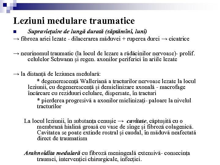 Leziuni medulare traumatice Supravieţuire de lungă durată (săptămîni, luni) → fibroza ariei lezate -
