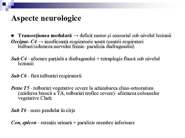 Aspecte neurologice Transecţiunea medulară → deficit motor şi senzorial sub nivelul leziunii Occiput- C