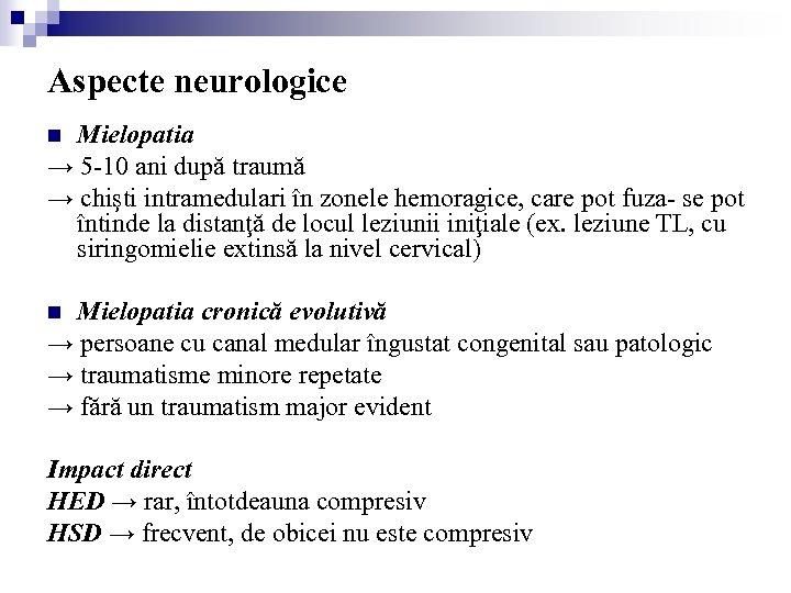 Aspecte neurologice Mielopatia → 5 -10 ani după traumă → chişti intramedulari în zonele