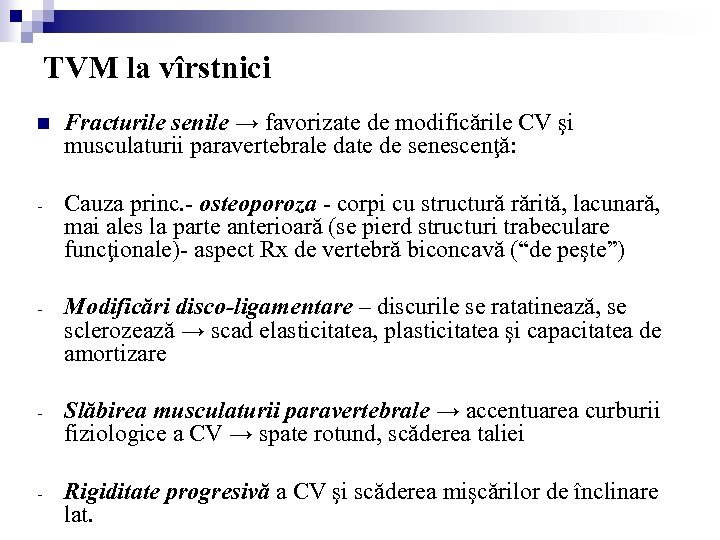 TVM la vîrstnici n Fracturile senile → favorizate de modificările CV şi musculaturii paravertebrale