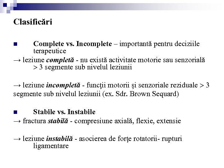 Clasificări Complete vs. Incomplete – importantă pentru deciziile terapeutice → leziune completă - nu