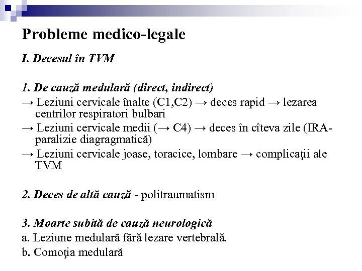 Probleme medico-legale I. Decesul în TVM 1. De cauză medulară (direct, indirect) → Leziuni