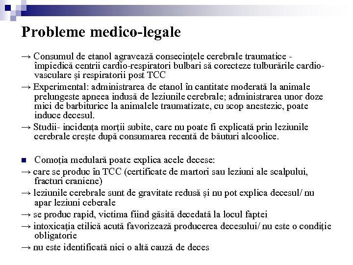 Probleme medico-legale → Consumul de etanol agravează consecinţele cerebrale traumatice împiedică centrii cardio-respiratori bulbari