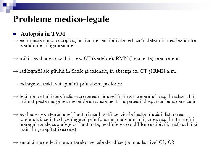 Probleme medico-legale n Autopsia in TVM → examinarea macroscopica, in situ are sensibilitate redusă