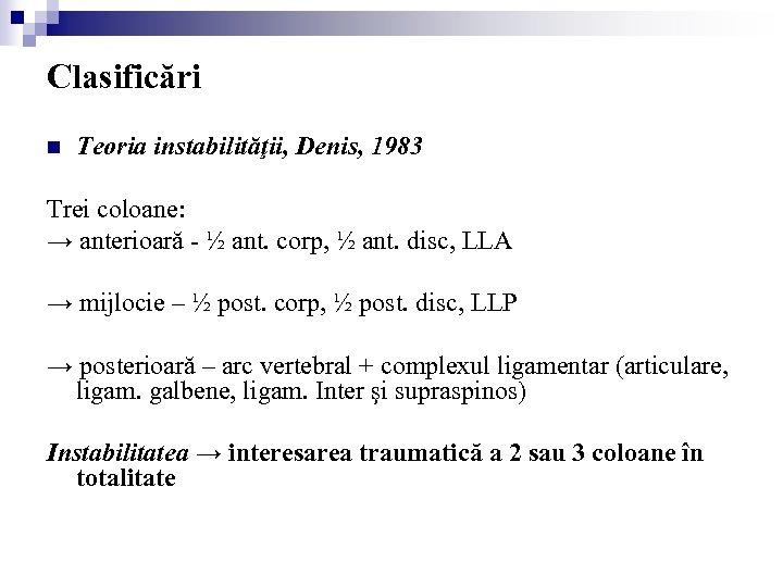 Clasificări n Teoria instabilităţii, Denis, 1983 Trei coloane: → anterioară - ½ ant. corp,
