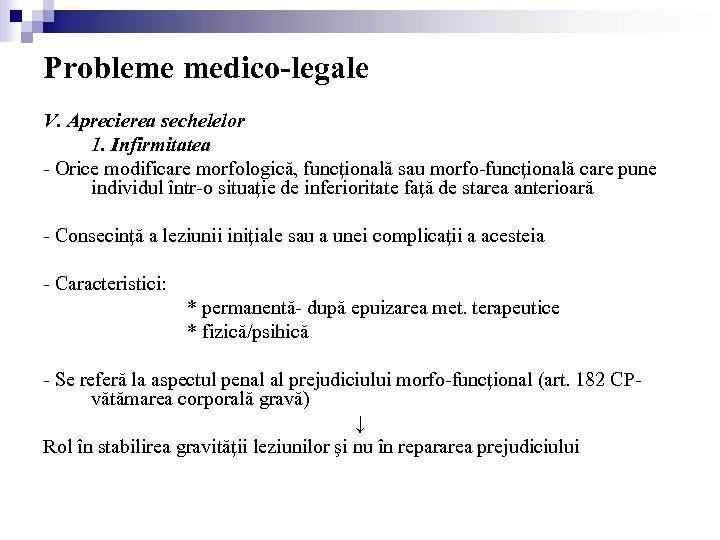 Probleme medico-legale V. Aprecierea sechelelor 1. Infirmitatea - Orice modificare morfologică, funcţională sau morfo-funcţională