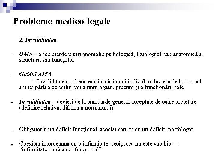 Probleme medico-legale 2. Invaliditatea - OMS – orice pierdere sau anomalie psihologică, fiziologică sau