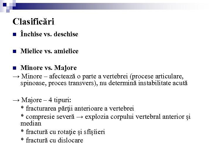 Clasificări n Închise vs. deschise n Mielice vs. amielice Minore vs. Majore → Minore