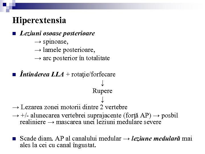 Hiperextensia n Leziuni osoase posterioare → spinoase, → lamele posterioare, → arc posterior în