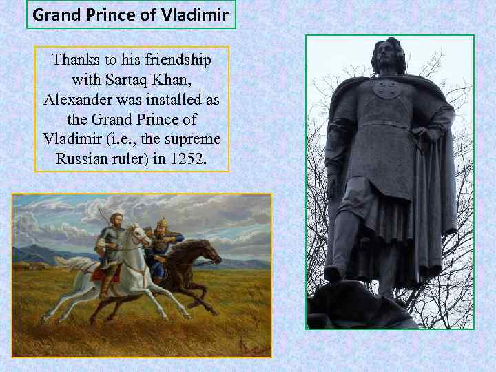 Grand Prince of Vladimir Thanks to his friendship with Sartaq Khan, Alexander was installed