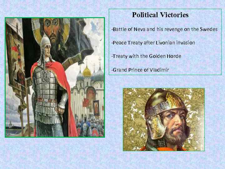 Political Victories -Battle of Neva and his revenge on the Swedes -Peace Treaty after