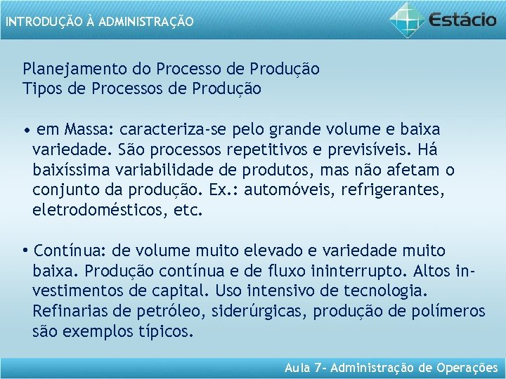INTRODUÇÃO À ADMINISTRAÇÃO Planejamento do Processo de Produção Tipos de Processos de Produção •