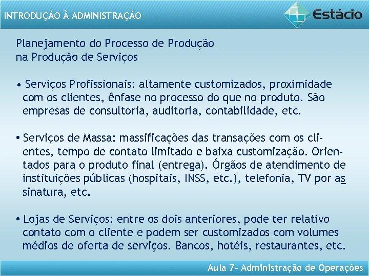 INTRODUÇÃO À ADMINISTRAÇÃO Planejamento do Processo de Produção na Produção de Serviços • Serviços