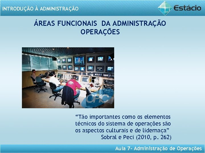 """INTRODUÇÃO À ADMINISTRAÇÃO ÁREAS FUNCIONAIS DA ADMINISTRAÇÃO OPERAÇÕES """"Tão importantes como os elementos técnicos"""