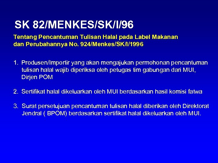SK 82/MENKES/SK/I/96 Tentang Pencantuman Tulisan Halal pada Label Makanan dan Perubahannya No. 924/Menkes/SK/I/1996 1.