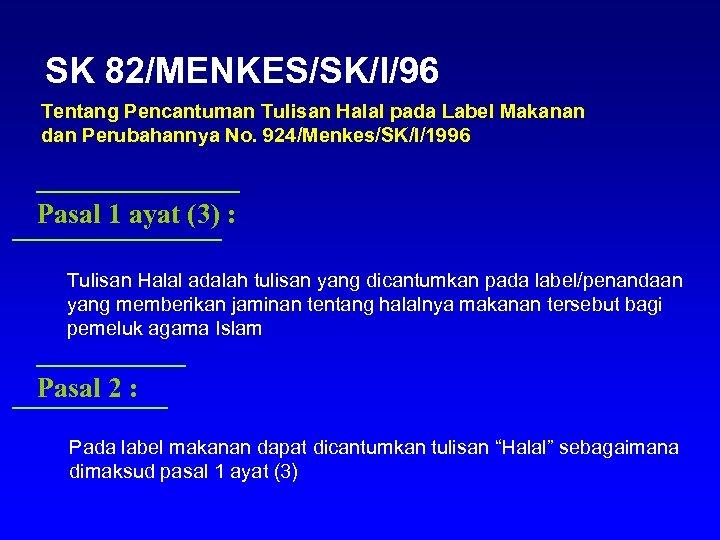 SK 82/MENKES/SK/I/96 Tentang Pencantuman Tulisan Halal pada Label Makanan dan Perubahannya No. 924/Menkes/SK/I/1996 Pasal
