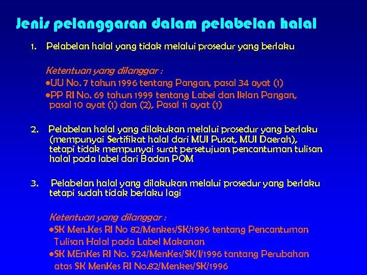 Jenis pelanggaran dalam pelabelan halal 1. Pelabelan halal yang tidak melalui prosedur yang berlaku