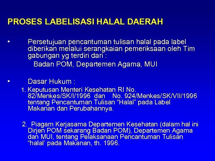 PROSES LABELISASI HALAL DAERAH • Persetujuan pencantuman tulisan halal pada label diberikan melalui serangkaian