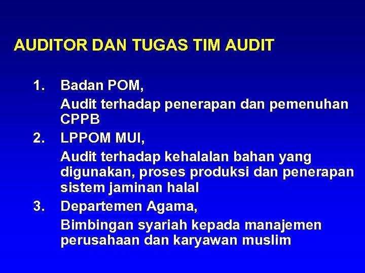 AUDITOR DAN TUGAS TIM AUDIT 1. 2. 3. Badan POM, Audit terhadap penerapan dan
