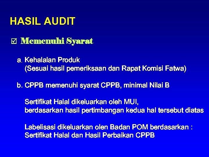 HASIL AUDIT Memenuhi Syarat a. Kehalalan Produk (Sesuai hasil pemeriksaan dan Rapat Komisi Fatwa)