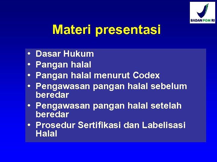 Materi presentasi • • Dasar Hukum Pangan halal menurut Codex Pengawasan pangan halal sebelum