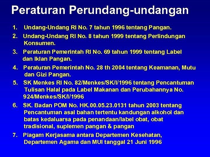 Peraturan Perundang-undangan 1. Undang-Undang RI No. 7 tahun 1996 tentang Pangan. 2. Undang-Undang RI