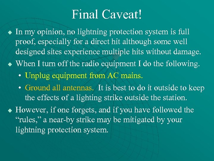 Final Caveat! u u u In my opinion, no lightning protection system is full